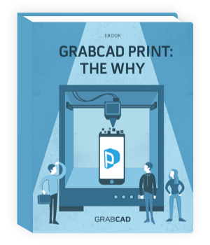 GRABCAD Print: The Why